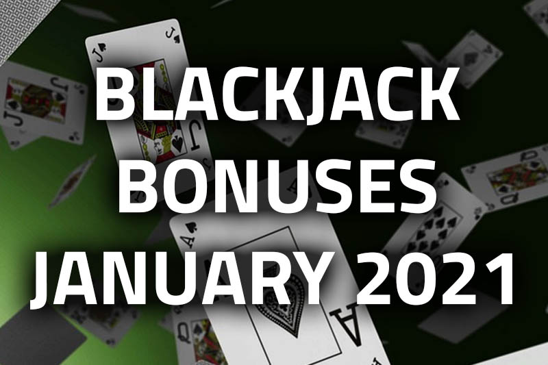 January Blackjack Bonuses Online In 2021